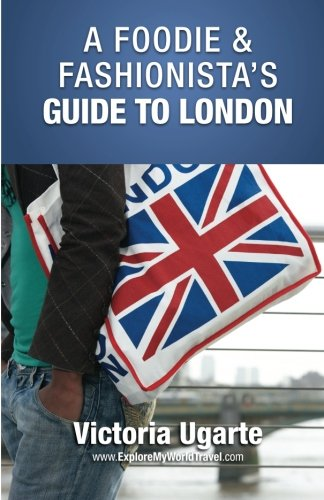 9780987228864: A Foodie & Fashionista's Guide To London