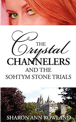The Crystal Channelers and the Sohtym Stone Trials: Sharon Ann Rowland