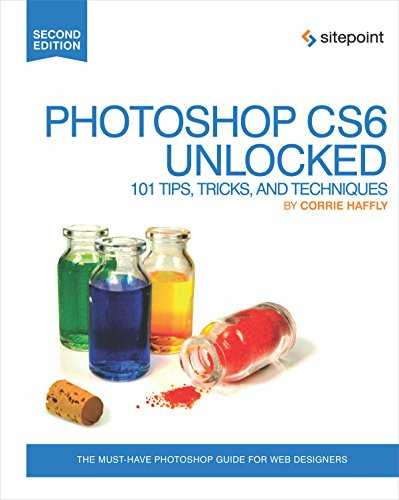 9780987247872: Photoshop CS6 Unlocked: 101 Tips, Tricks, and Techniques