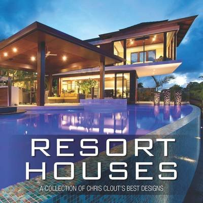 9780987265678: Resort Houses: A Collection of Chris Clout's Best Designs