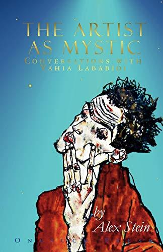 The Artist as Mystic Conversations with Yahia Lababidi: Alex Stein