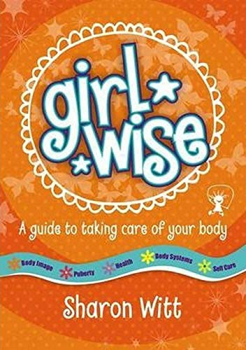 Girl Wise: A Guide to Taking Care of Your Body (Paperback)