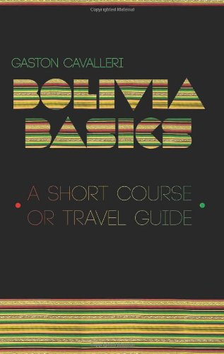 9780987304551: Bolivia Basics: A Short Course or Travel Guide