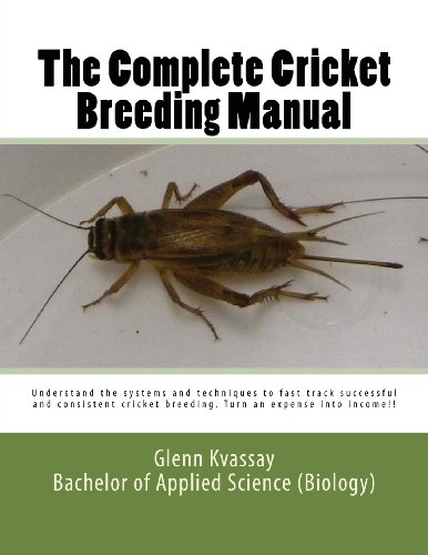 9780987306203: The Complete Cricket Breeding Manual: Understand the systems and techniques to fast track successful and consistent cricket breeding.: 1