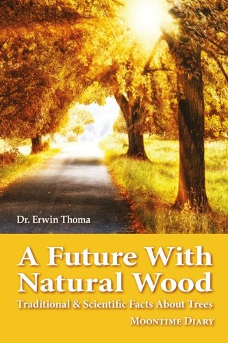 9780987317285: A Future with Natural Wood: Traditional & Scientific Facts About Trees
