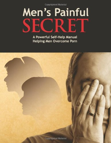 9780987328328: Men's Painful Secret: A Powerful Self Help Manual Helping Men Overcome Porn