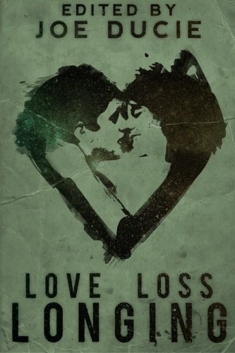 Love, Loss, Longing - A DLP Anthology: Joe Ducie; Trevor