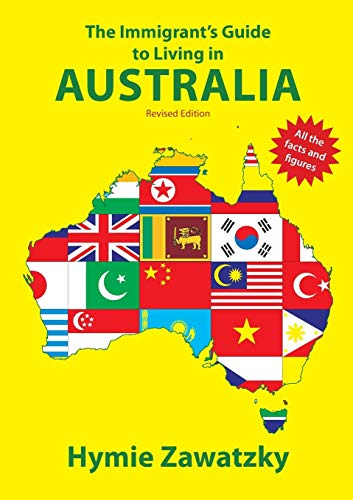 9780987330215: The Immigrant's Guide to Living in Australia