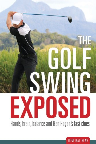 9780987341600: The Golf Swing Exposed: Hands, Brain, Balance and Ben Hogan's Last Clues