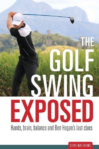 9780987341600: The Golf Swing Exposed: Hands, Brain, Balance and Ben Hogan's Last Clues