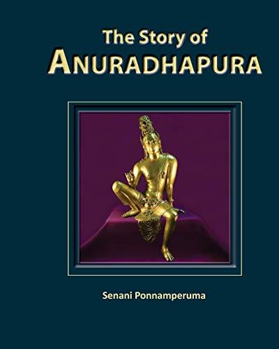 The Story of Anuradhapura: Senani Ponnamperuma