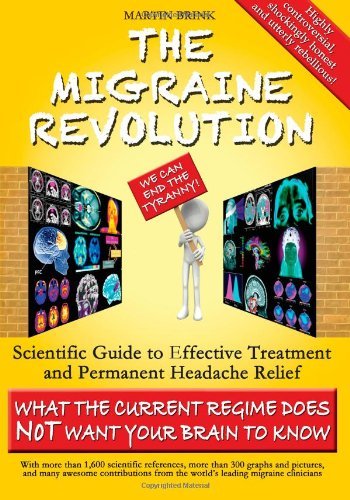 9780987347107: THE MIGRAINE REVOLUTION: We can End the Tyranny!: Scientific Guide to Effective Treatment and Permanent Headache Relief (What the Current Regime does ... your Brain to know)-[Amazon Color Edition]