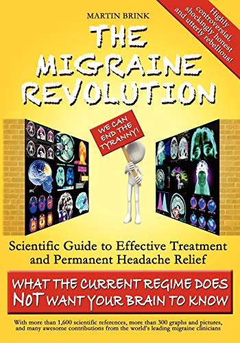 9780987347121: The Migraine Revolution: We Can End the Tyranny Scientific Guide to Effective Treatment and Permanent Headache Relief (Monochrome Edition)