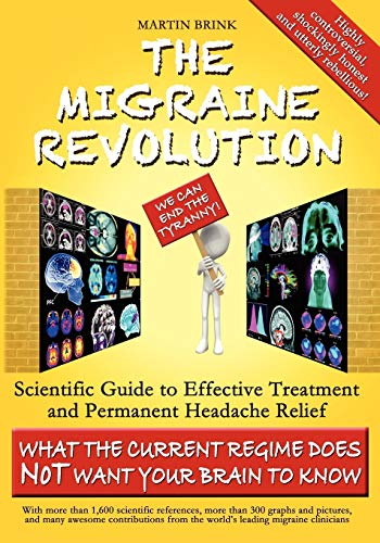 9780987347138: The Migraine Revolution: We Can End the Tyranny Scientific Guide to Effective Treatment and Permanent Headache Relief (Standard Color Edition)