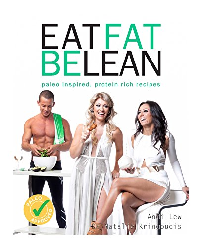9780987350435: Eat Fat Be Lean: Protein and Paleo Inspired Recipes