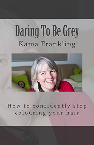 9780987369222: Daring To Be Grey: How to confidently stop colouring your hair