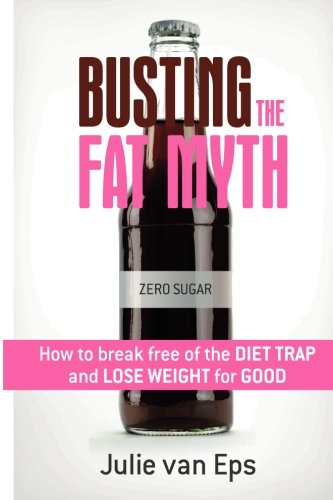 Busting the Fat Myth: How to Break: Mrs Julie A