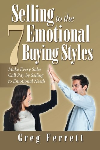9780987372901: Selling to the Seven Emotional Buying Styles: Make Every Sales Call Pay by Selling to Emotional Needs