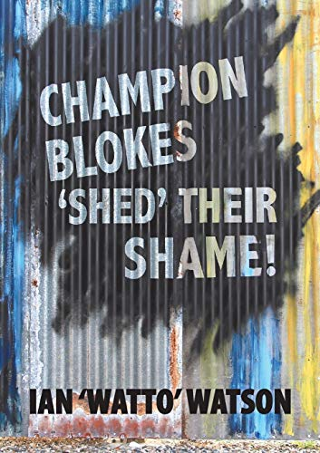 9780987378811: Champion Blokes 'Shed' Their Shame