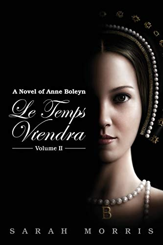 9780987384195: Le Temps Viendra: A Novel of Anne Boleyn Volume II