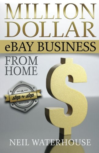 9780987385505: Million Dollar Ebay Business From Home - A Step By Step Guide: Million Dollar Ebay Business From Home - A Step By Step Guide
