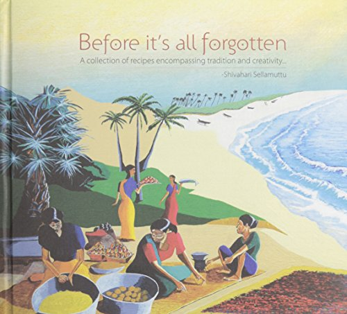 Before it s All Forgotten: A Collection of Recipes Encompassing Tradition and Creativity (Hardback)...