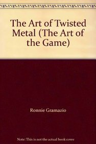 9780987403605: The Art of Twisted Metal (The Art of the Game)