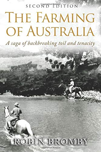 The Farming of Australia: A Saga of Backbreaking Toil and Tenacity (The Making of a Nation): Bromby...
