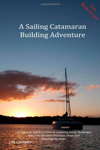 A Sailing Catamaran Building Adventure: Coomer, J M