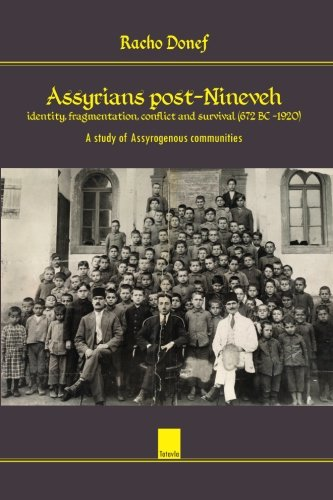 Assyrians Post-Nineveh: Identity, Fragmentation, Conflict and Survival (672 BC - 1920): A Study of ...