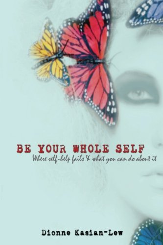 Be Your Whole Self: where self-help fails and what you can do about it: Ms Dionne Kasian-Lew