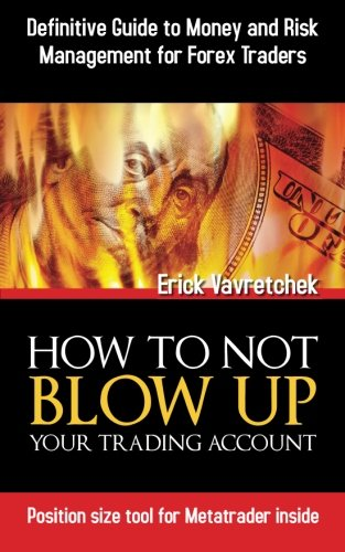 9780987484307: How To Not Blow Up Your Trading Account: Definitive Guide to Money and Risk Management For Forex Traders