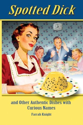9780987500120: Spotted Dick: and other Authentic Dishes with Curious Names: Volume 1 (Retro Cookbooks)