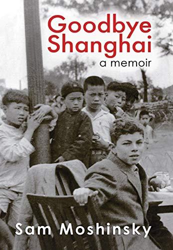9780987517968: Goodbye Shanghai: A Memoir