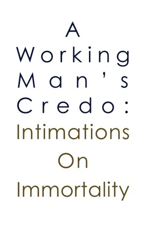 9780987550408: A Working Man's Credo: Intimations in Immortality