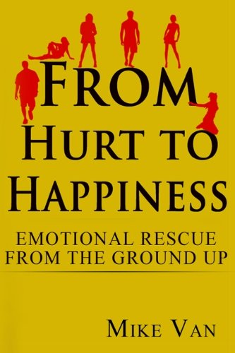 From Hurt to Happiness: Emotional Rescue from the Ground Up: Van, Mr Mike