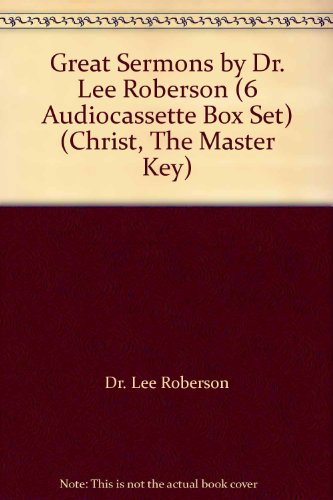 9780987566645: Great Sermons by Dr. Lee Roberson (6 Audiocassette Box Set) (Christ, The Master Key)