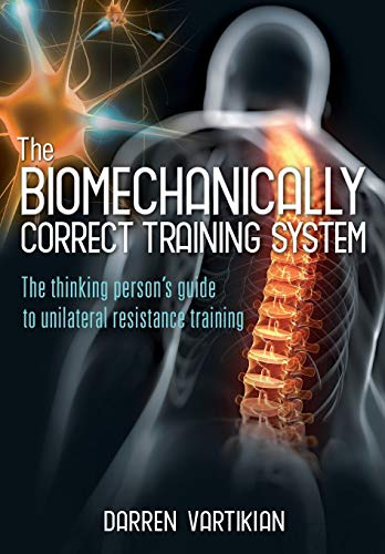 9780987569004: The Biomechanically Correct Training System - The Thinking Person's Guide to Unilateral Resistance Training