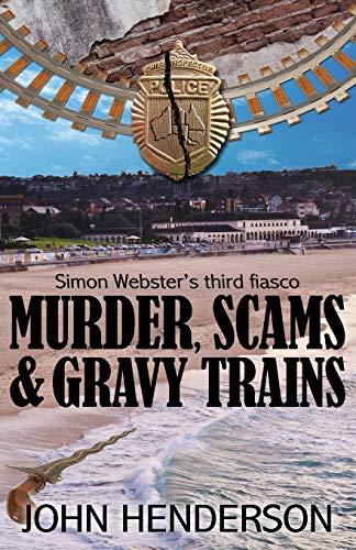 9780987576934: Murder, Scams & Gravy Trains: Simon Webster's Third Fiasco: 3 (Simon Webster's Fiascos)