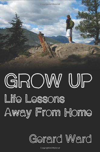 Grow Up: Life Lessons Away from Home: Ward, Gerard