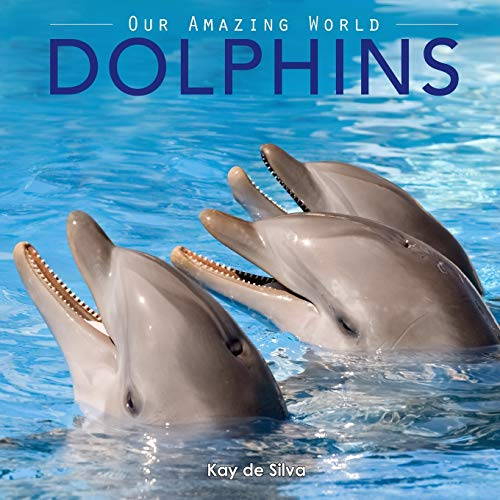 9780987597021: Dolphins: Amazing Pictures & Fun Facts on Animals in Nature (Our Amazing World Series)