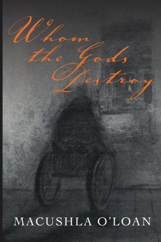 Whom the Gods Destroy (Paperback or Softback): O'Loan, Macushla