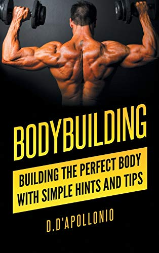 9780987621559: Bodybuilding: Building the perfect Body With Simple Hints and Tips