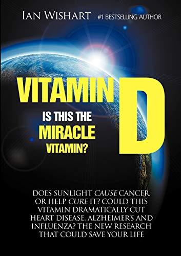 Vitamin D: Is This the Miracle Vitamin?: Ian Wishart