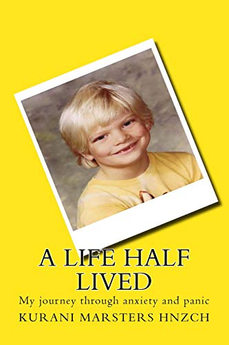 9780987662989: A Life Half Lived: My journey through anxiety and panic