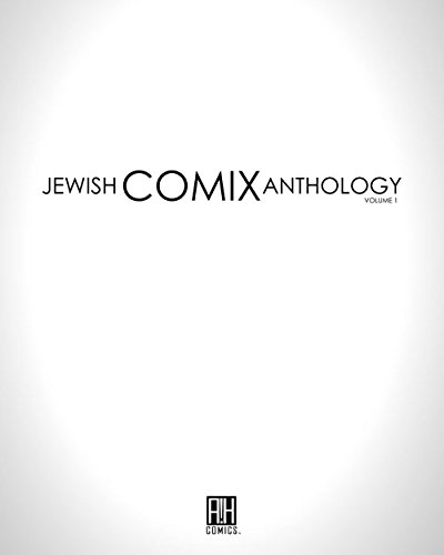 Jewish Comix Anthology: Volume 1: A Collection of Tales, Stories and Myths Told and Retold in Comic...