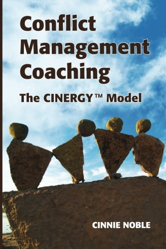 Conflict Management Coaching: The Cinergy Model: Cinnie Noble