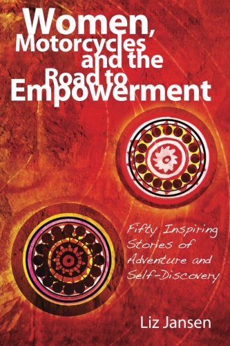 9780987758309: Women, Motorcycles and the Road to Empowerment: Fifty Inspirational Stories of Adventure and Self-Discovery