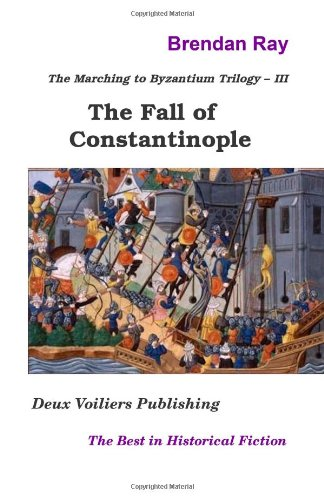 9780987771865: The Fall of Constantinople: The Third Book in the Marching to Byzantium Trilogy (Volume 3)