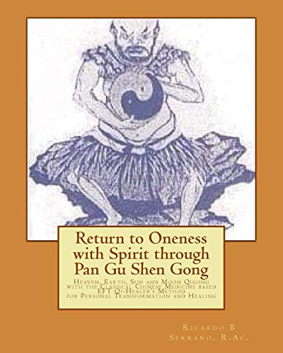 9780987781970: Return to Oneness with Spirit through Pan Gu Shen Gong: Heaven, Earth, Sun and Moon Qigong with the Classical Chinese Medicine based EFT Qi-Healer's Method for Personal Transformation and Healing